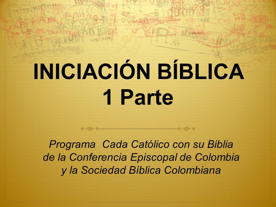 INICIACIÓN BÍBLICA 1 Parte Programa Cada Católico con su Biblia de la Conferencia Episcopal de Colombia y la Sociedad Bíblica Colombiana