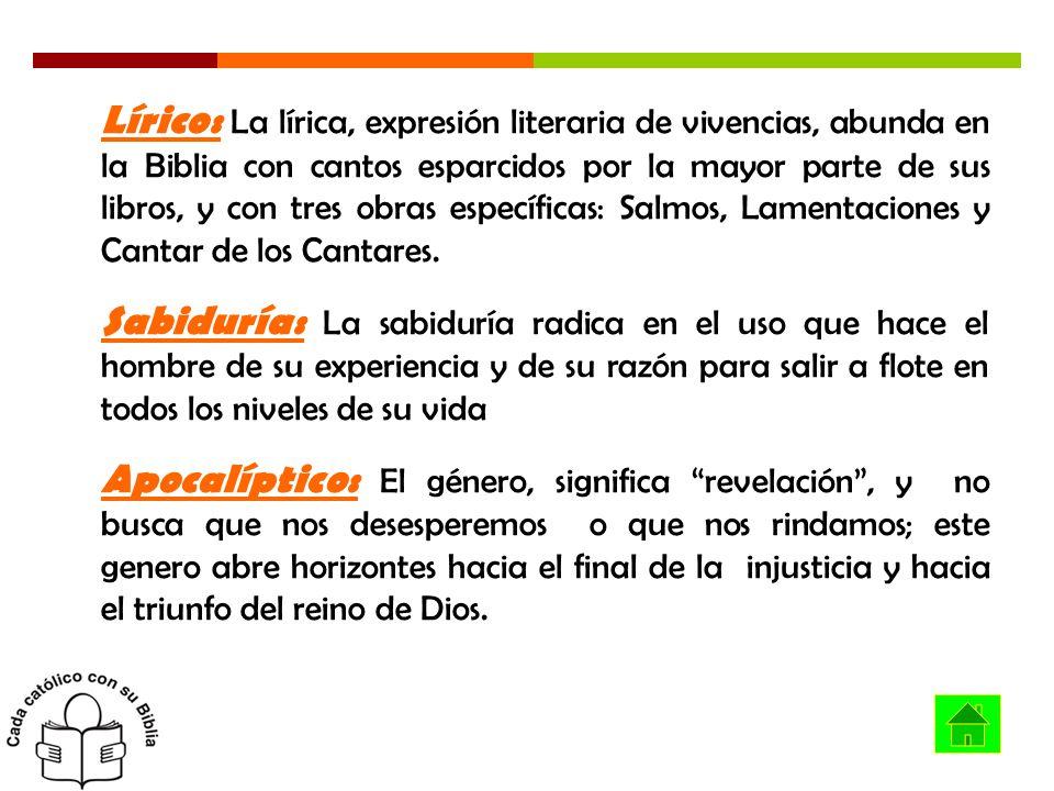 Lírico: La lírica, expresión literaria de vivencias, abunda en la Biblia con cantos esparcidos por la mayor parte de sus libros, y con tres obras espe