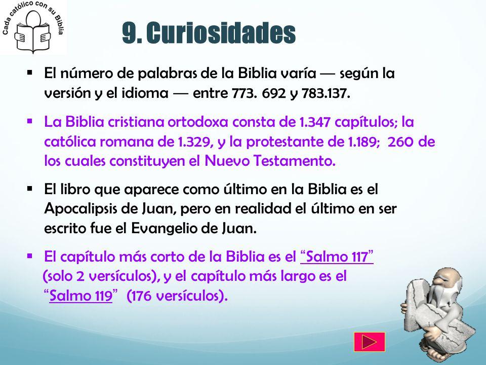 9. Curiosidades El número de palabras de la Biblia varía según la versión y el idioma entre 773. 692 y 783.137. La Biblia cristiana ortodoxa consta de