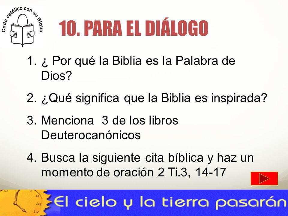 10. PARA EL DIÁLOGO 1.¿ Por qué la Biblia es la Palabra de Dios? 2.¿Qué significa que la Biblia es inspirada? 3.Menciona 3 de los libros Deuterocanóni