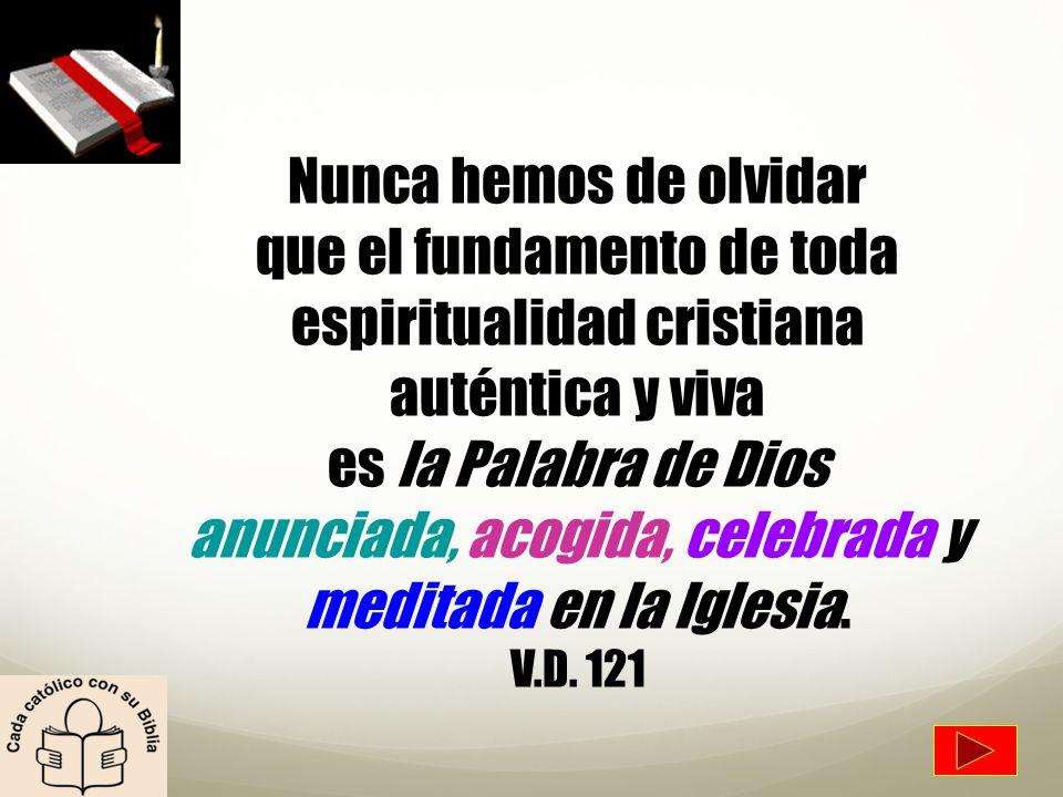 Nunca hemos de olvidar que el fundamento de toda espiritualidad cristiana auténtica y viva es la Palabra de Dios anunciada, acogida, celebrada y medit