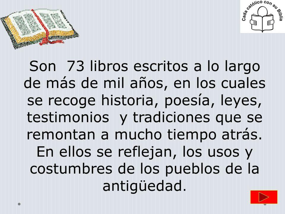 Son 73 libros escritos a lo largo de más de mil años, en los cuales se recoge historia, poesía, leyes, testimonios y tradiciones que se remontan a muc