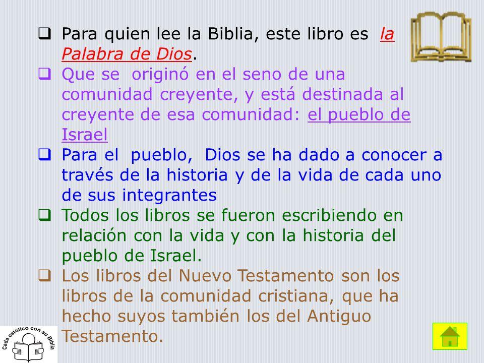 Para quien lee la Biblia, este libro es la Palabra de Dios. Que se originó en el seno de una comunidad creyente, y está destinada al creyente de esa c