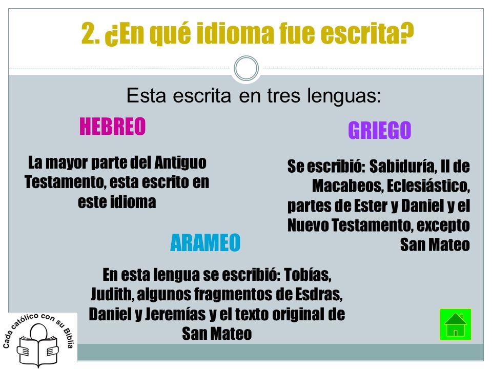 Esta escrita en tres lenguas: 2. ¿En qué idioma fue escrita? La mayor parte del Antiguo Testamento, esta escrito en este idioma En esta lengua se escr