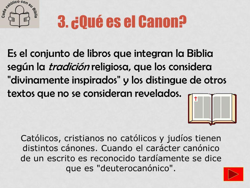 3. ¿Qué es el Canon? Es el conjunto de libros que integran la Biblia según la tradición religiosa, que los considera