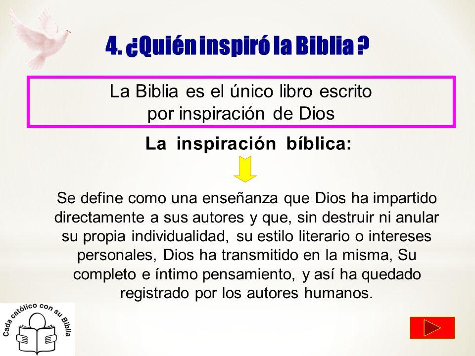 4. ¿Quién inspiró la Biblia ? La Biblia es el único libro escrito por inspiración de Dios Se define como una enseñanza que Dios ha impartido directame