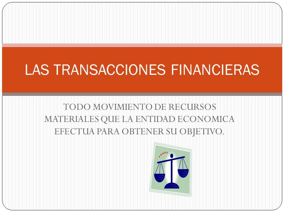 TODO MOVIMIENTO DE RECURSOS MATERIALES QUE LA ENTIDAD ECONOMICA EFECTUA PARA OBTENER SU OBJETIVO.