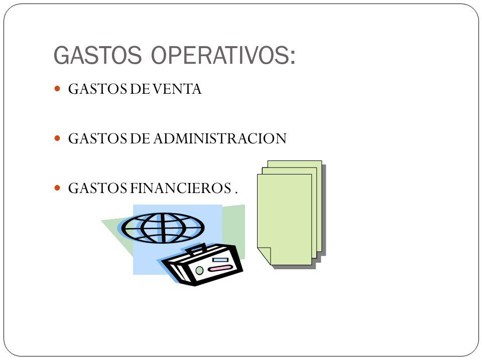 GASTOS OPERATIVOS: GASTOS DE VENTA GASTOS DE ADMINISTRACION GASTOS FINANCIEROS.