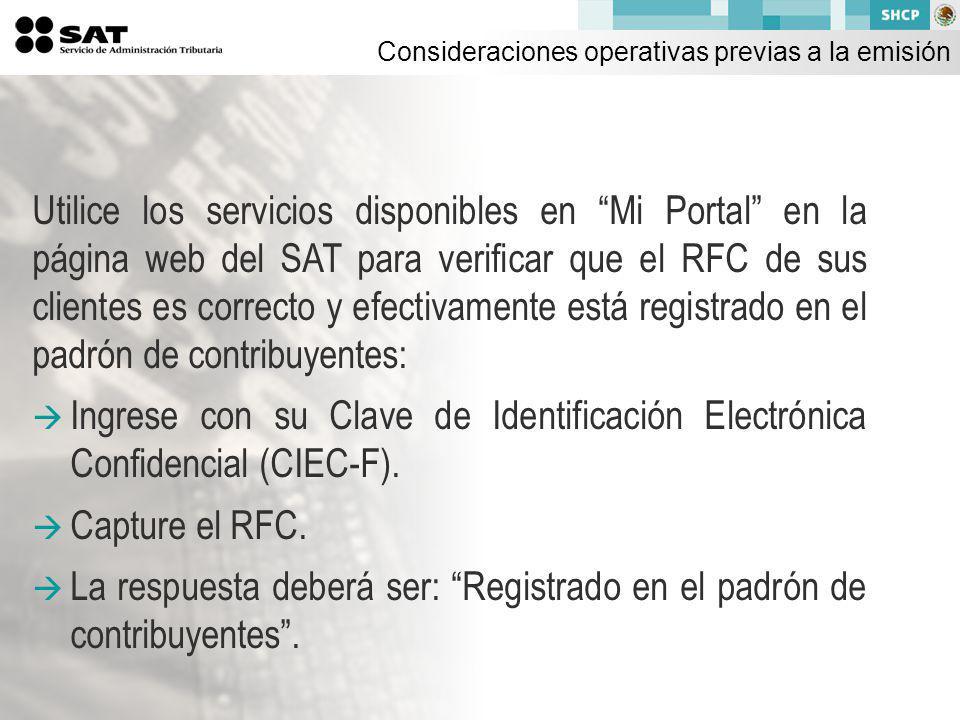 Utilice los servicios disponibles en Mi Portal en la página web del SAT para verificar que el RFC de sus clientes es correcto y efectivamente está registrado en el padrón de contribuyentes: Ingrese con su Clave de Identificación Electrónica Confidencial (CIEC-F).