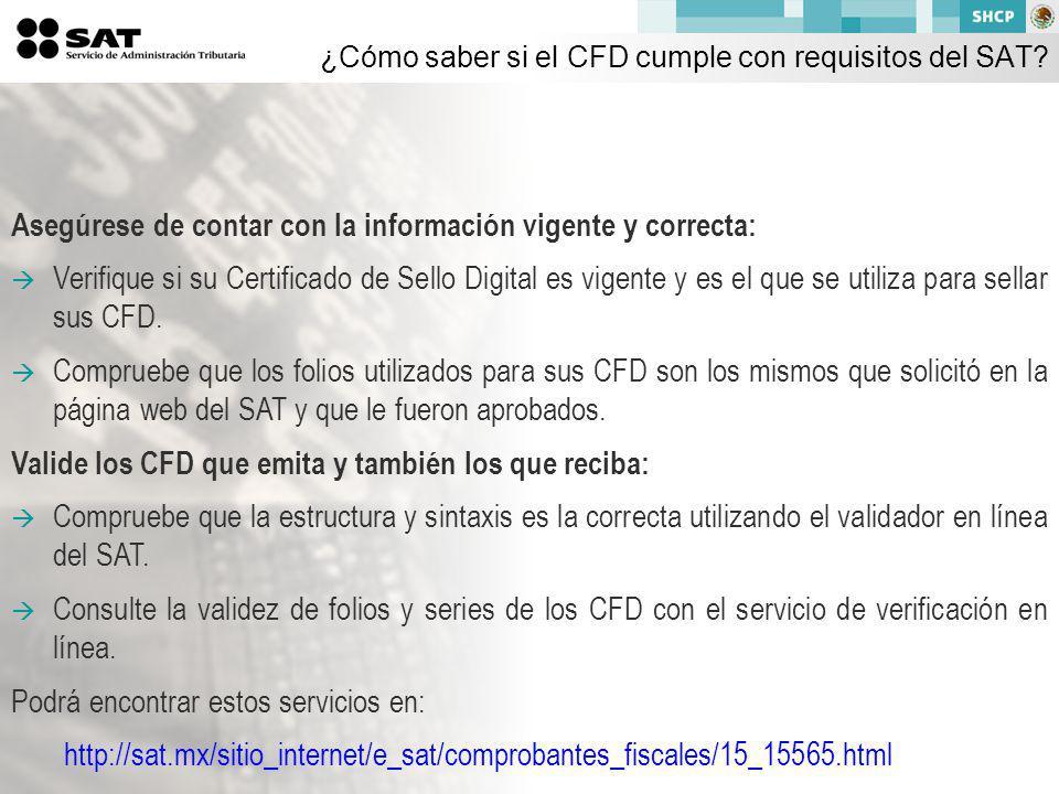 Asegúrese de contar con la información vigente y correcta: Verifique si su Certificado de Sello Digital es vigente y es el que se utiliza para sellar sus CFD.