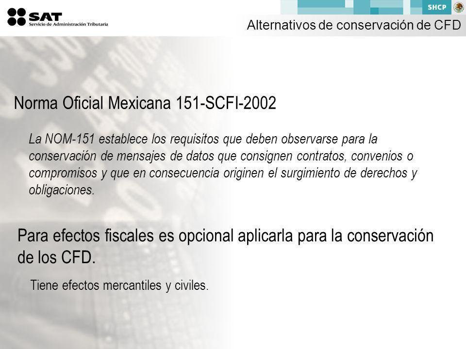 Norma Oficial Mexicana 151-SCFI-2002 La NOM-151 establece los requisitos que deben observarse para la conservación de mensajes de datos que consignen contratos, convenios o compromisos y que en consecuencia originen el surgimiento de derechos y obligaciones.