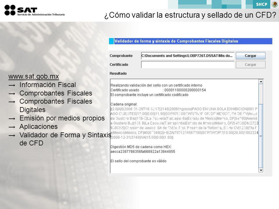 www.sat.gob.mx Información Fiscal Comprobantes Fiscales Comprobantes Fiscales Digitales Emisión por medios propios Aplicaciones Validador de Forma y Sintaxis de CFD ¿Cómo validar la estructura y sellado de un CFD?