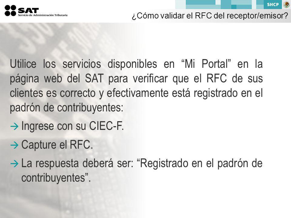 Utilice los servicios disponibles en Mi Portal en la página web del SAT para verificar que el RFC de sus clientes es correcto y efectivamente está registrado en el padrón de contribuyentes: Ingrese con su CIEC-F.
