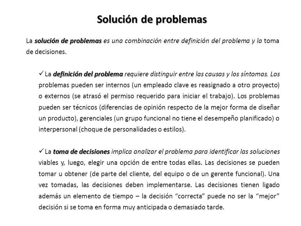 solución de problemas La solución de problemas es una combinación entre definición del problema y la toma de decisiones. definición del problema La de