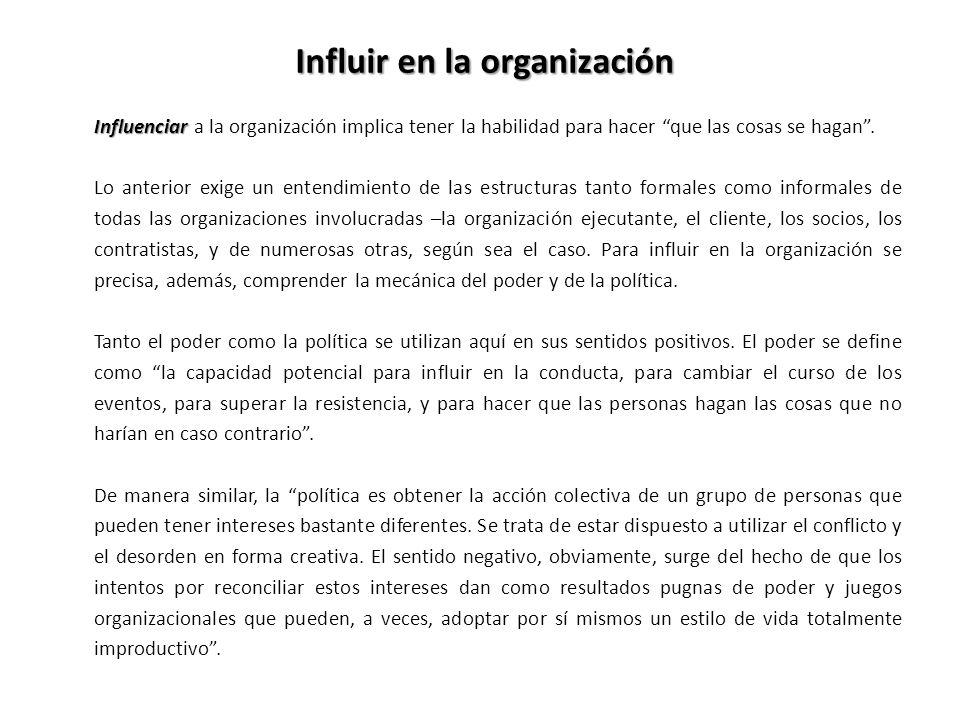 Influenciar Influenciar a la organización implica tener la habilidad para hacer que las cosas se hagan. Lo anterior exige un entendimiento de las estr
