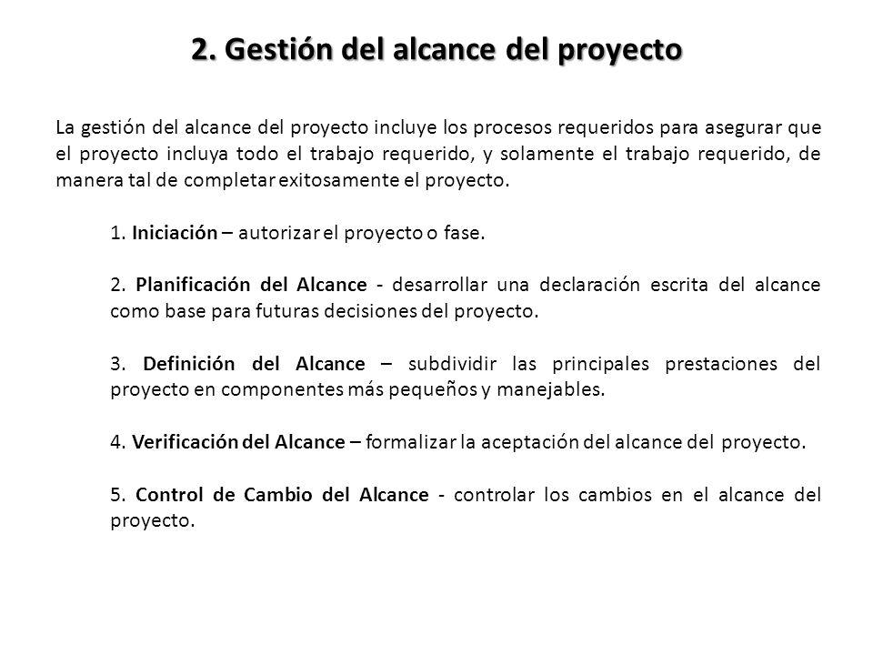 2. Gestión del alcance del proyecto La gestión del alcance del proyecto incluye los procesos requeridos para asegurar que el proyecto incluya todo el