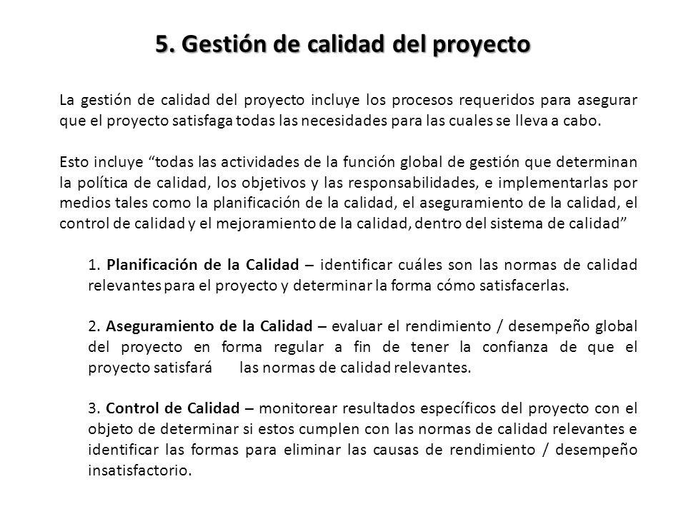 La gestión de calidad del proyecto incluye los procesos requeridos para asegurar que el proyecto satisfaga todas las necesidades para las cuales se ll