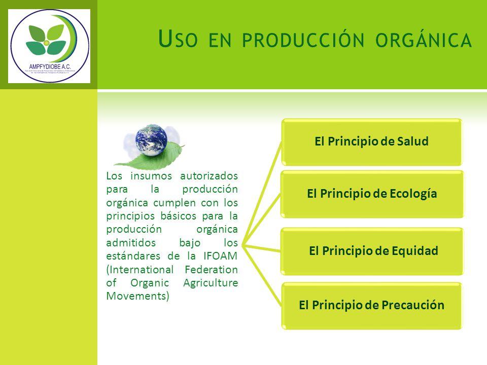 Los insumos autorizados para la producción orgánica cumplen con los principios básicos para la producción orgánica admitidos bajo los estándares de la