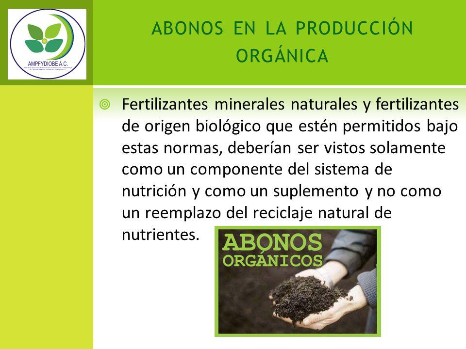 Fertilizantes minerales naturales y fertilizantes de origen biológico que estén permitidos bajo estas normas, deberían ser vistos solamente como un co