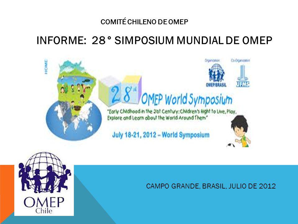 INFORME: 28° SIMPOSIUM MUNDIAL DE OMEP CAMPO GRANDE, BRASIL, JULIO DE 2012 COMITÉ CHILENO DE OMEP