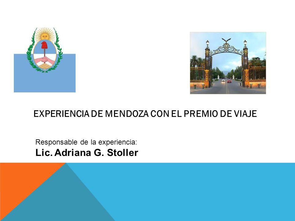 EXPERIENCIA DE MENDOZA CON EL PREMIO DE VIAJE Responsable de la experiencia: Lic. Adriana G. Stoller