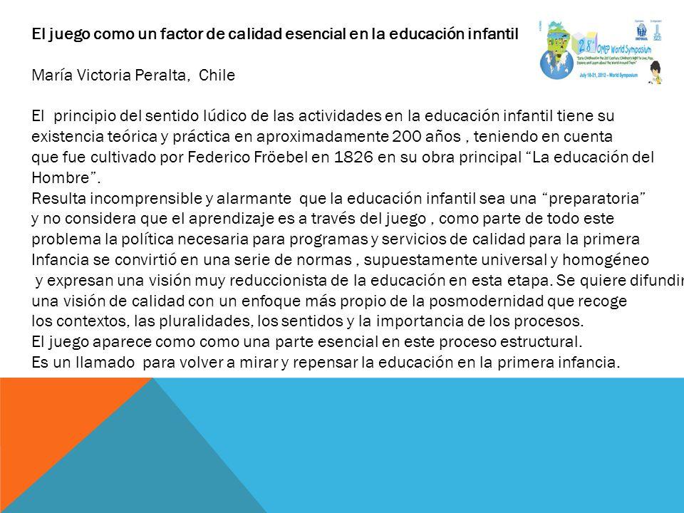 El juego como un factor de calidad esencial en la educación infantil María Victoria Peralta, Chile El principio del sentido lúdico de las actividades