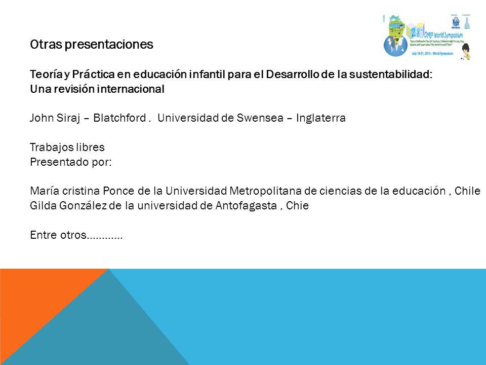 Otras presentaciones Teoría y Práctica en educación infantil para el Desarrollo de la sustentabilidad: Una revisión internacional John Siraj – Blatchf