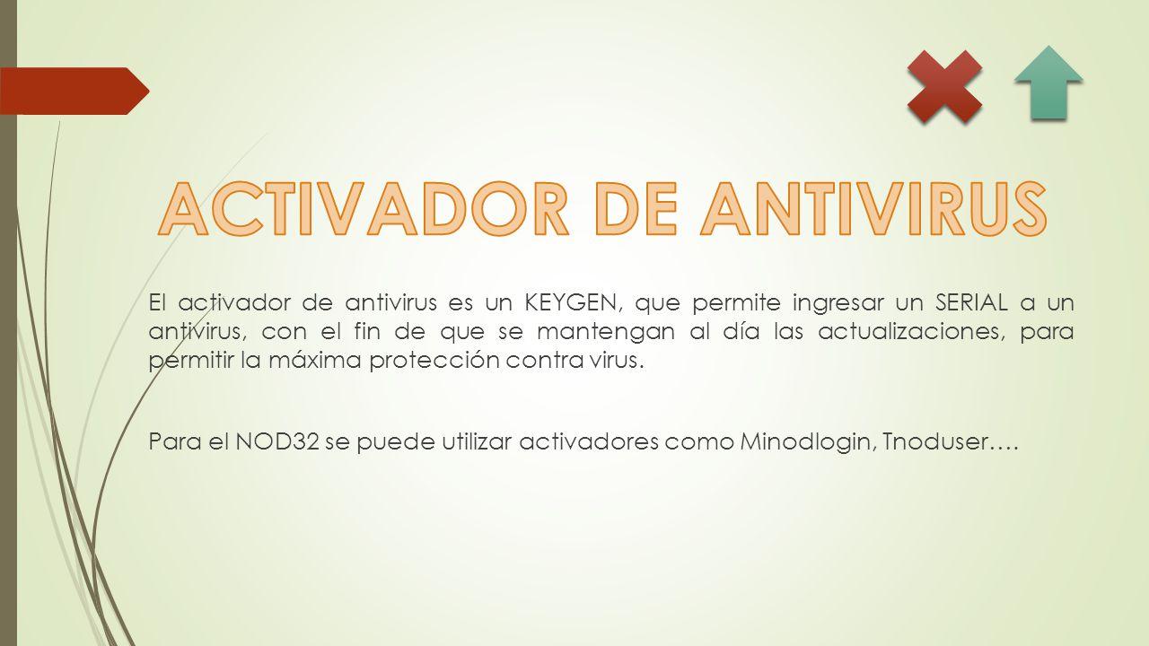 El activador de antivirus es un KEYGEN, que permite ingresar un SERIAL a un antivirus, con el fin de que se mantengan al día las actualizaciones, para permitir la máxima protección contra virus.