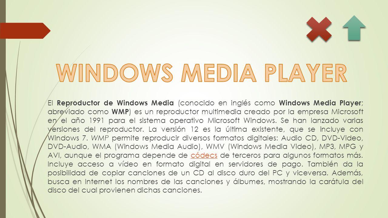 El Reproductor de Windows Media (conocido en inglés como Windows Media Player ; abreviado como WMP ) es un reproductor multimedia creado por la empresa Microsoft en el año 1991 para el sistema operativo Microsoft Windows.