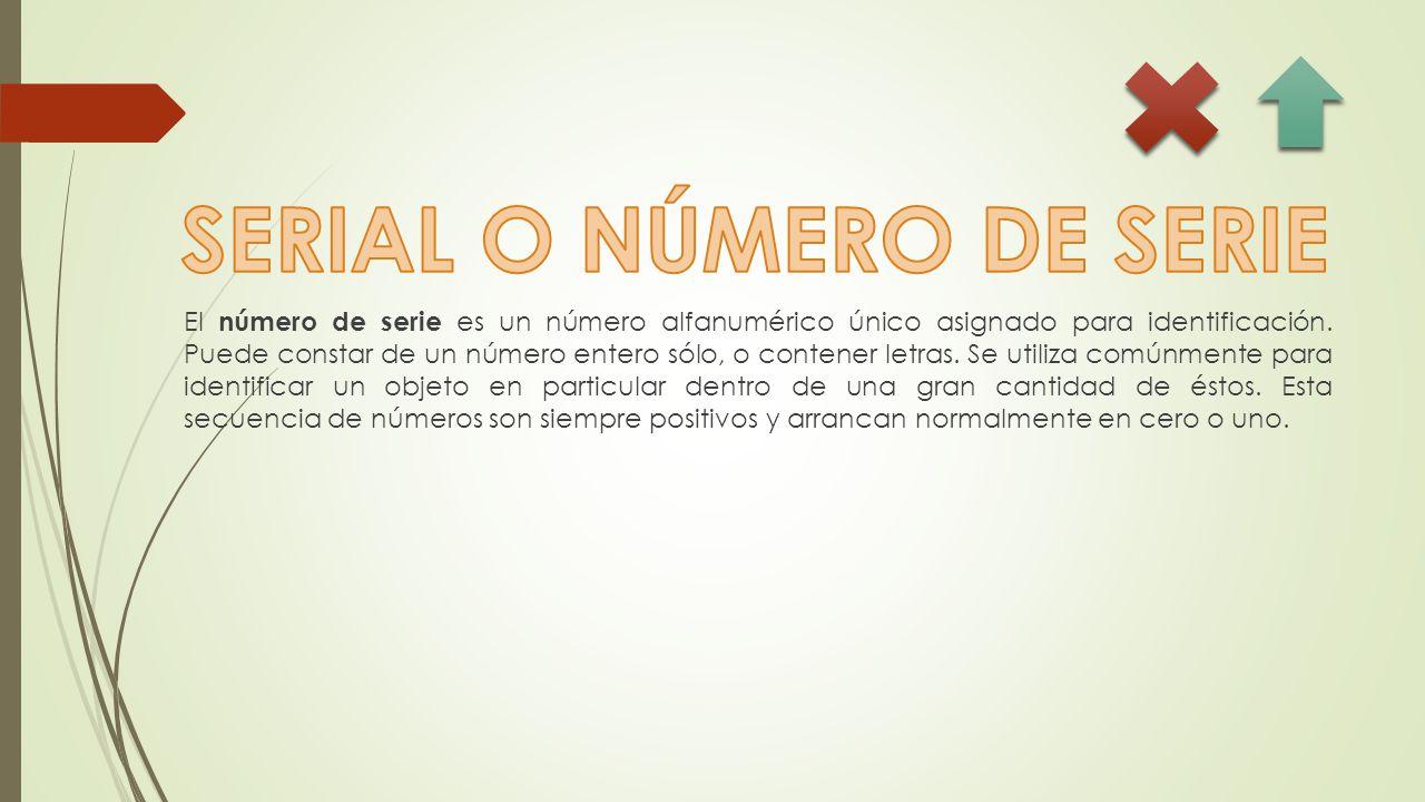 El número de serie es un número alfanumérico único asignado para identificación.