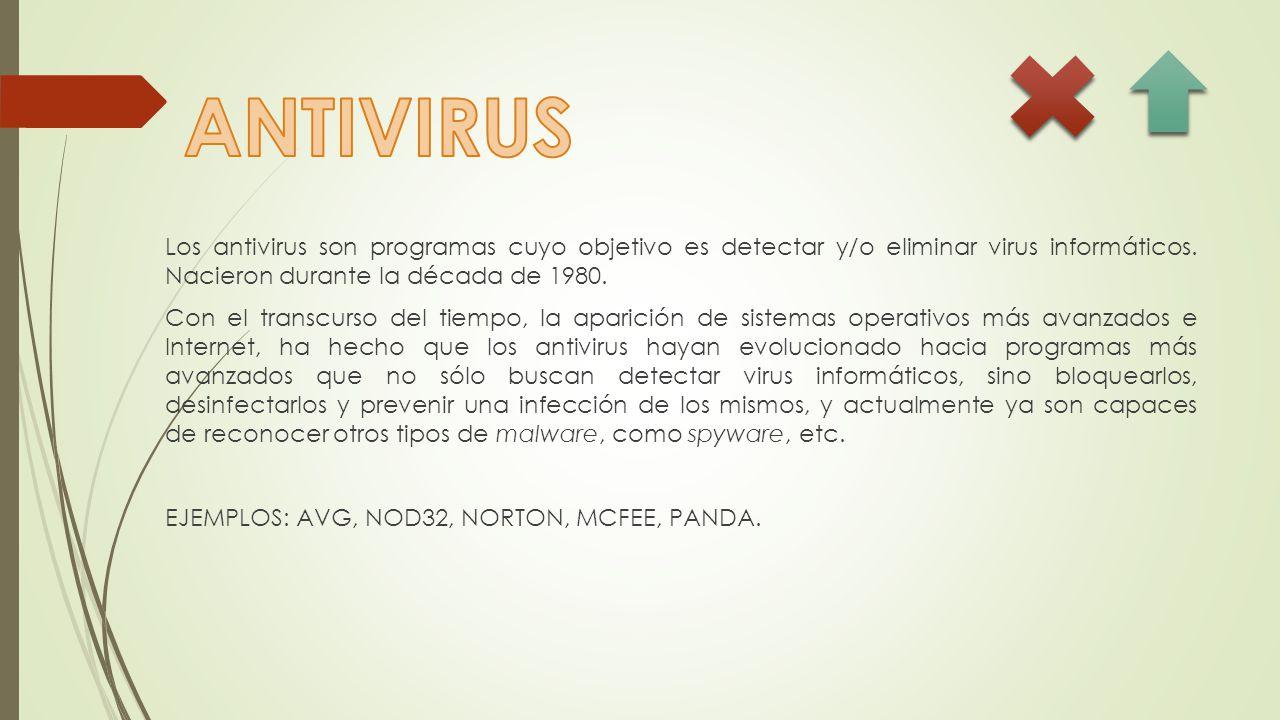 Los antivirus son programas cuyo objetivo es detectar y/o eliminar virus informáticos.