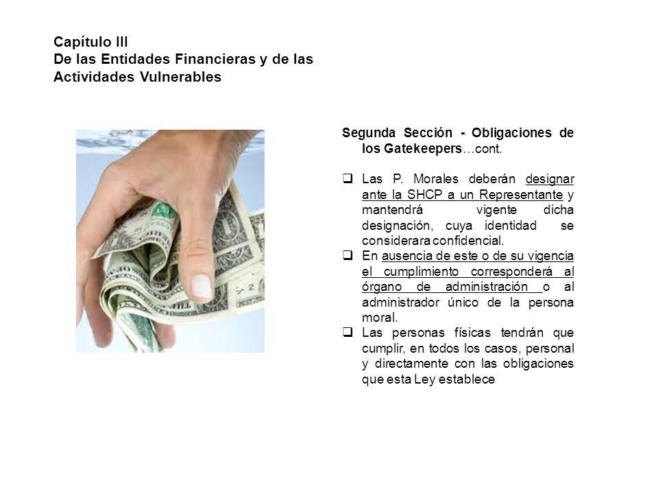 Capítulo III De las Entidades Financieras y de las Actividades Vulnerables Segunda Sección - Obligaciones de los Gatekeepers…cont. Las P. Morales debe