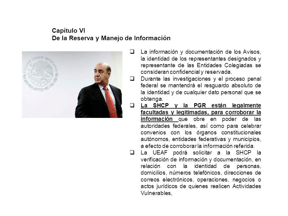 Capítulo VI De la Reserva y Manejo de Información La información y documentación de los Avisos, la identidad de los representantes designados y representante de las Entidades Colegiadas se consideran confidencial y reservada.
