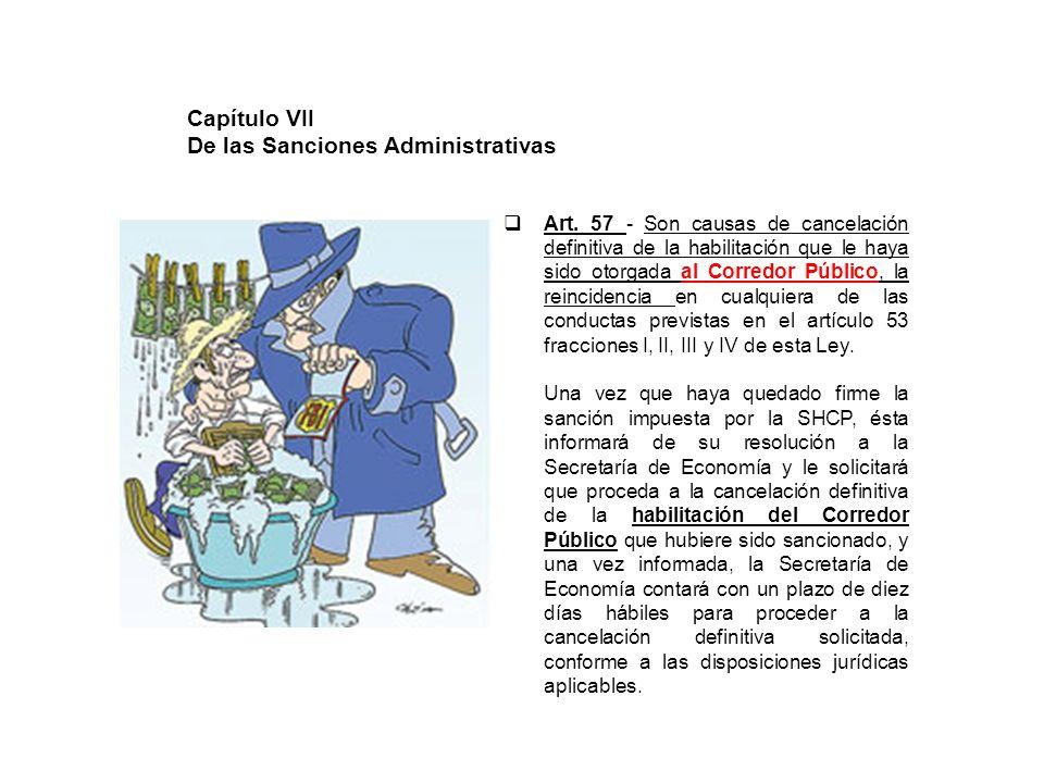 Art. 57 - Son causas de cancelación definitiva de la habilitación que le haya sido otorgada al Corredor Público, la reincidencia en cualquiera de las