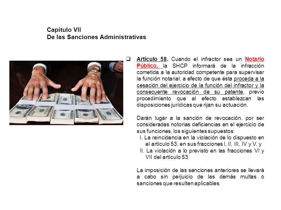 Artículo 58. Cuando el infractor sea un Notario Público, la SHCP informará de la infracción cometida a la autoridad competente para supervisar la func