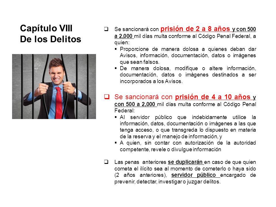 Capítulo VIII De los Delitos Se sancionará con prisión de 2 a 8 años y con 500 a 2,000 mil días multa conforme al Código Penal Federal, a quien: Propo