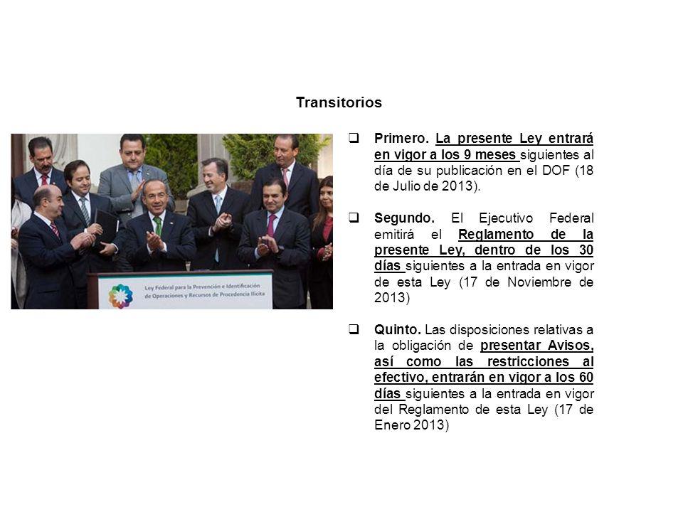 Transitorios Primero. La presente Ley entrará en vigor a los 9 meses siguientes al día de su publicación en el DOF (18 de Julio de 2013). Segundo. El