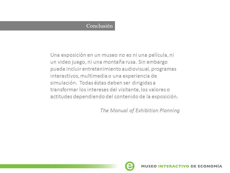Conclusión Una exposición en un museo no es ni una película, ni un video juego, ni una montaña rusa.