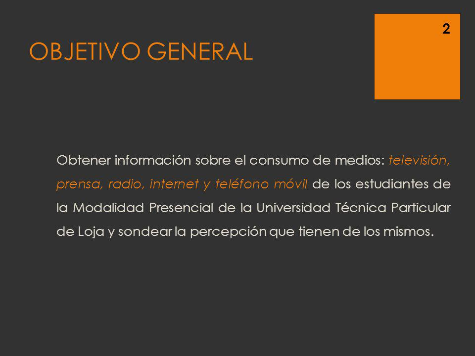 OBJETIVO GENERAL Obtener información sobre el consumo de medios: televisión, prensa, radio, internet y teléfono móvil de los estudiantes de la Modalid