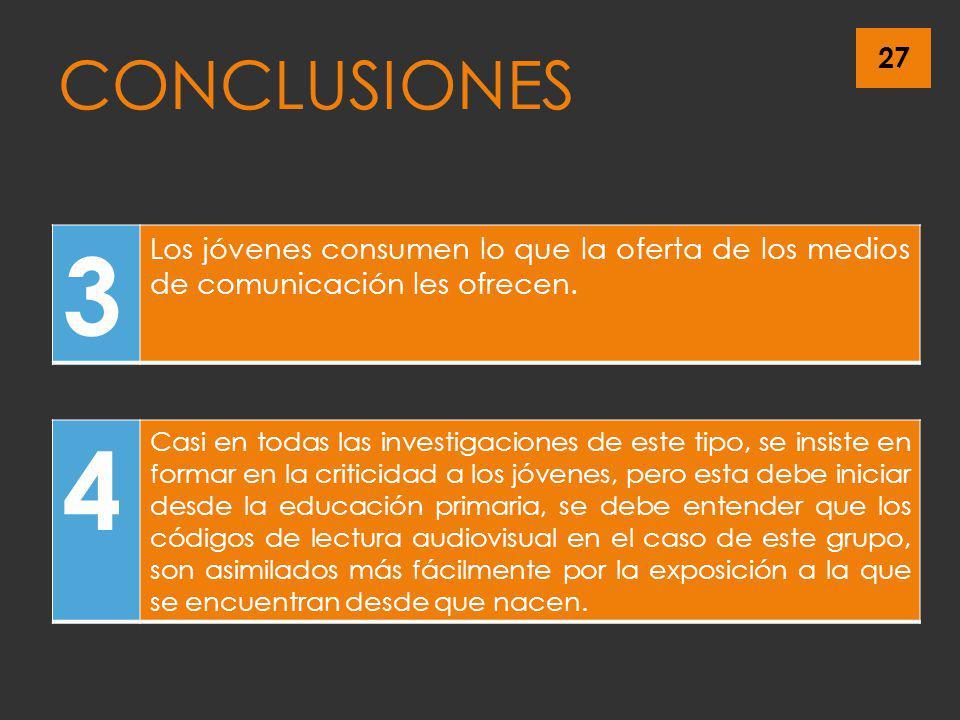 27 CONCLUSIONES 3 Los jóvenes consumen lo que la oferta de los medios de comunicación les ofrecen. 4 Casi en todas las investigaciones de este tipo, s