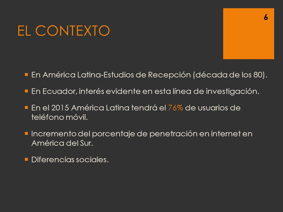 EL CONTEXTO En América Latina-Estudios de Recepción (década de los 80). En Ecuador, interés evidente en esta línea de investigación. En el 2015 Améric