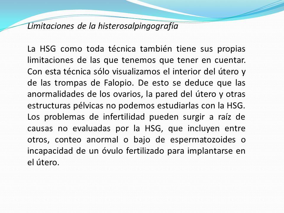 Limitaciones de la histerosalpingografía La HSG como toda técnica también tiene sus propias limitaciones de las que tenemos que tener en cuentar.