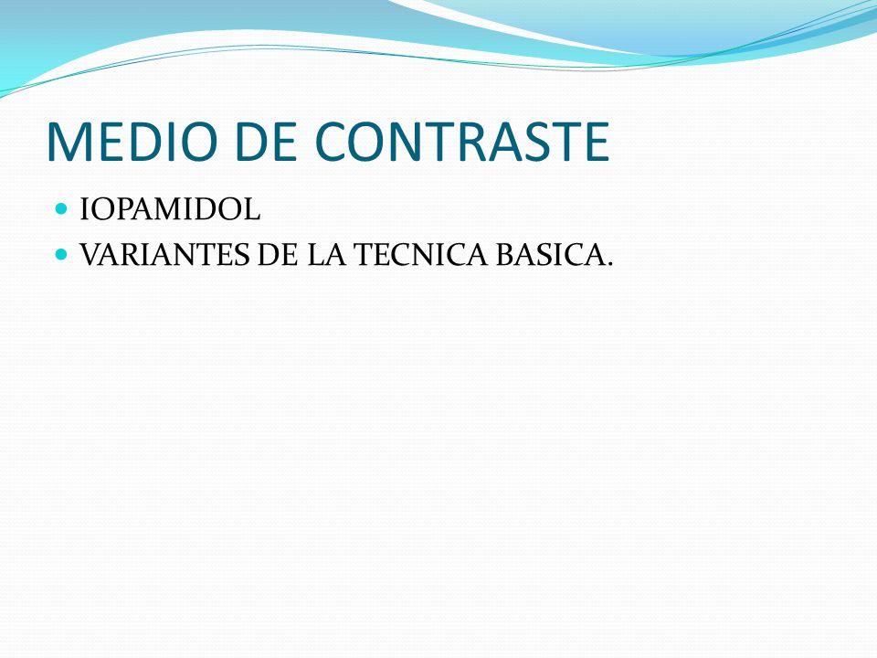 MEDIO DE CONTRASTE IOPAMIDOL VARIANTES DE LA TECNICA BASICA.