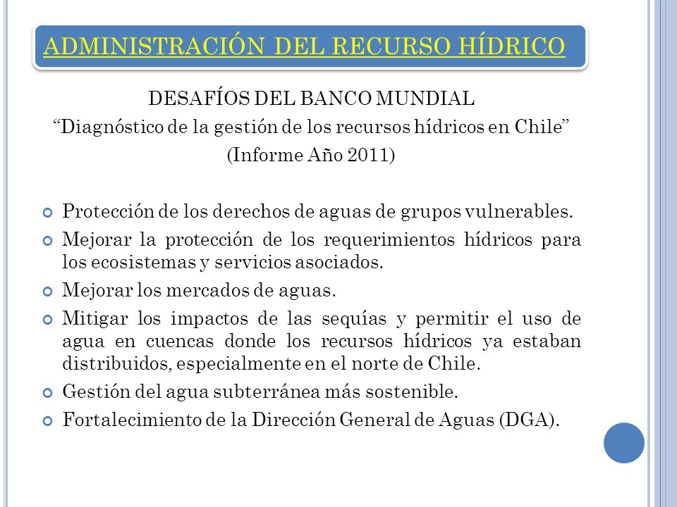 ADMINISTRACIÓN DEL RECURSO HÍDRICO DESAFÍOS DEL BANCO MUNDIAL Diagnóstico de la gestión de los recursos hídricos en Chile (Informe Año 2011) Protección de los derechos de aguas de grupos vulnerables.