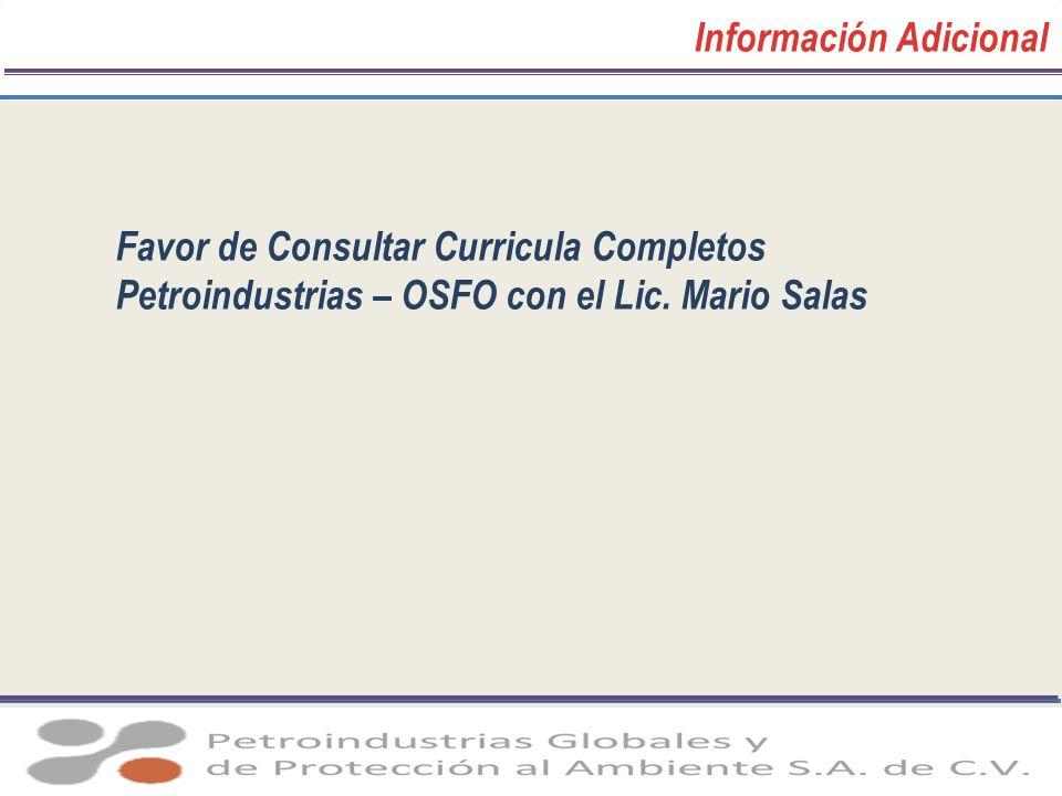 Información Adicional Favor de Consultar Curricula Completos Petroindustrias – OSFO con el Lic. Mario Salas