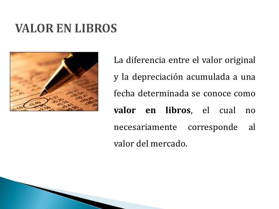 La diferencia entre el valor original y la depreciación acumulada a una fecha determinada se conoce como valor en libros, el cual no necesariamente co