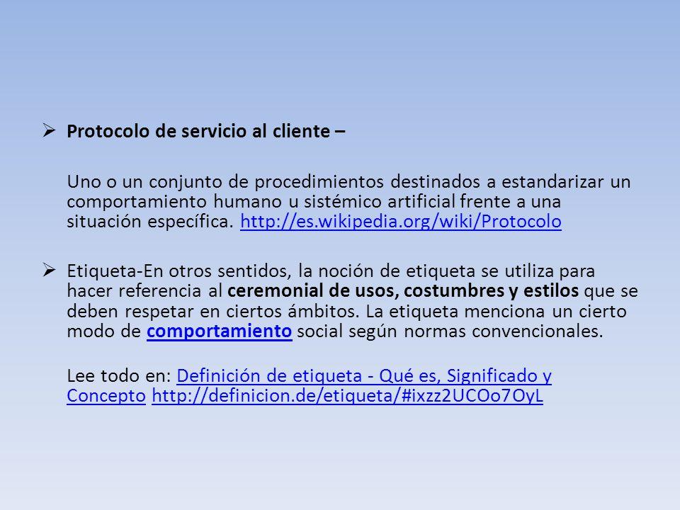 Protocolo de servicio al cliente – Uno o un conjunto de procedimientos destinados a estandarizar un comportamiento humano u sistémico artificial frent