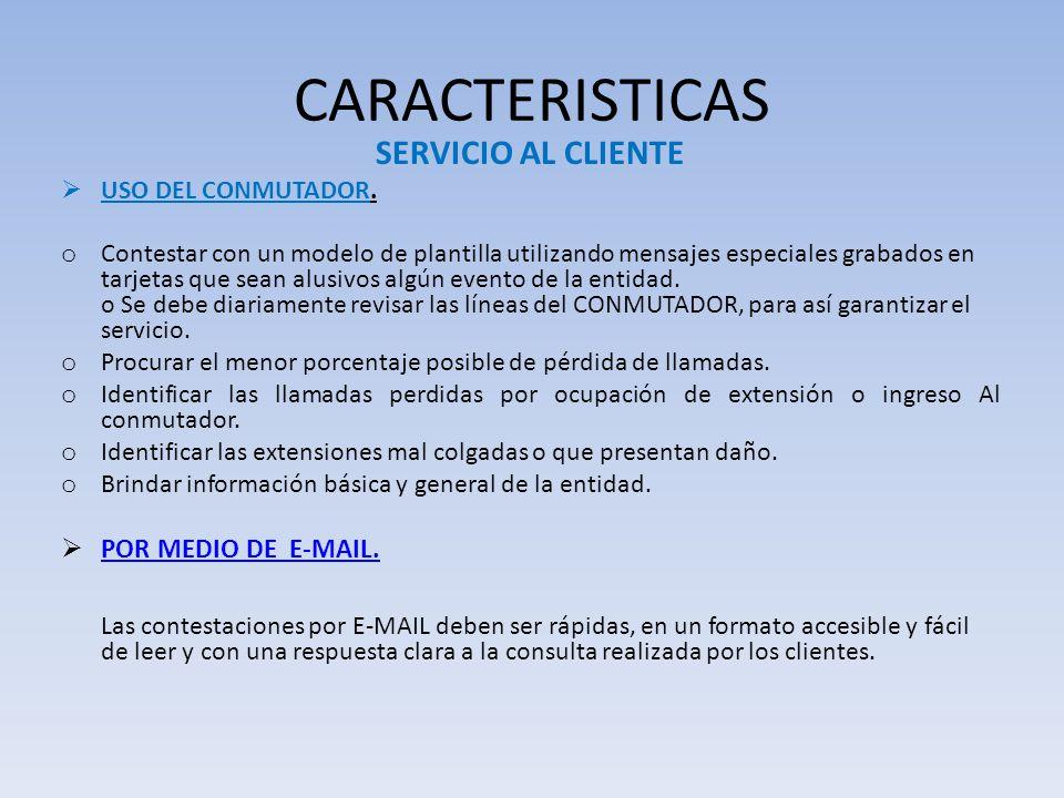 CARACTERISTICAS SERVICIO AL CLIENTE USO DEL CONMUTADOR. o Contestar con un modelo de plantilla utilizando mensajes especiales grabados en tarjetas que
