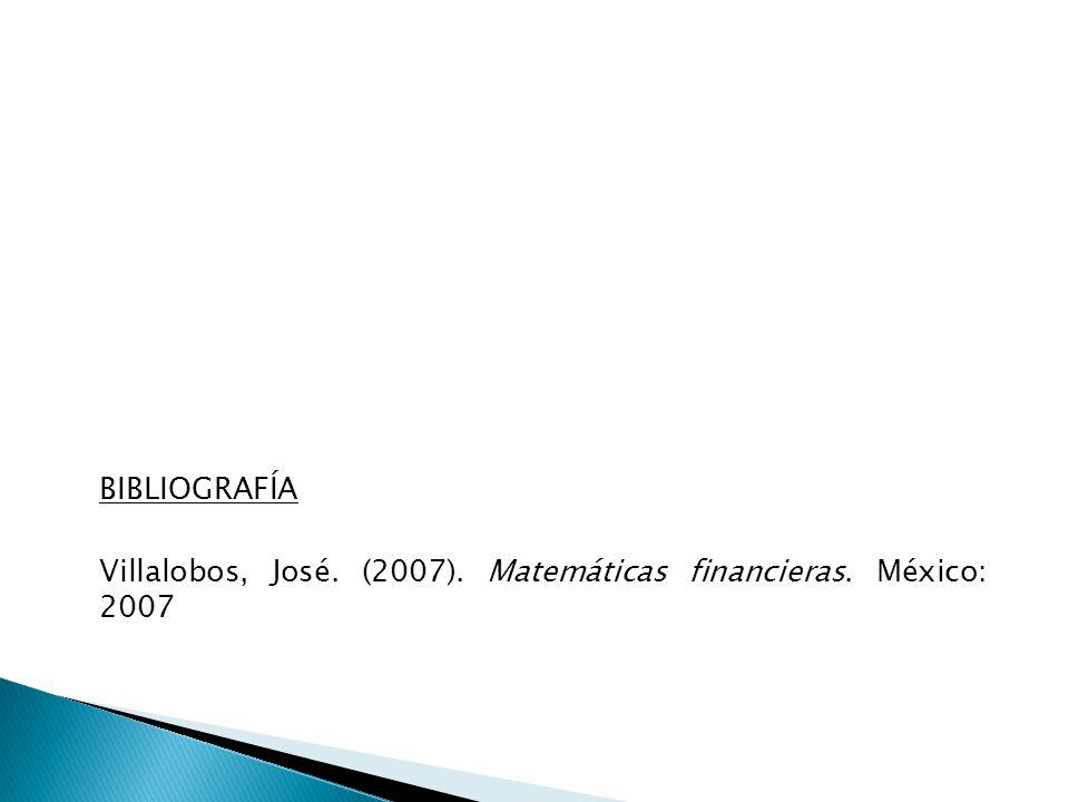 BIBLIOGRAFÍA Villalobos, José. (2007). Matemáticas financieras. México: 2007