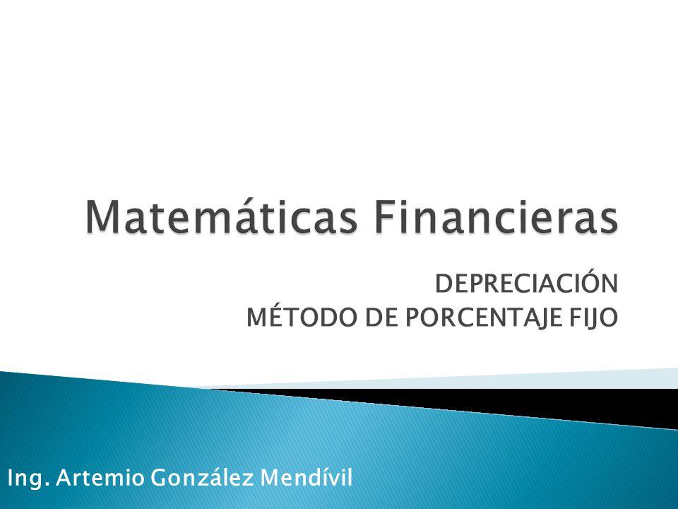 DEPRECIACIÓN MÉTODO DE PORCENTAJE FIJO Ing. Artemio González Mendívil
